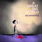 Say Something - A Great Big World & C.Aguilera